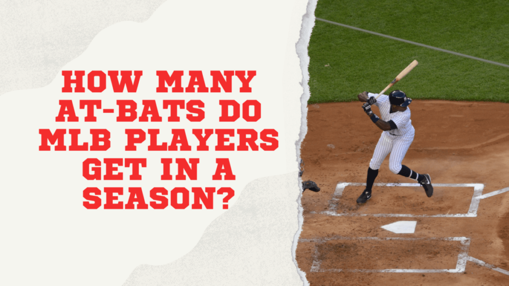 How Many At-Bats Do MLB Players Get in a Season?