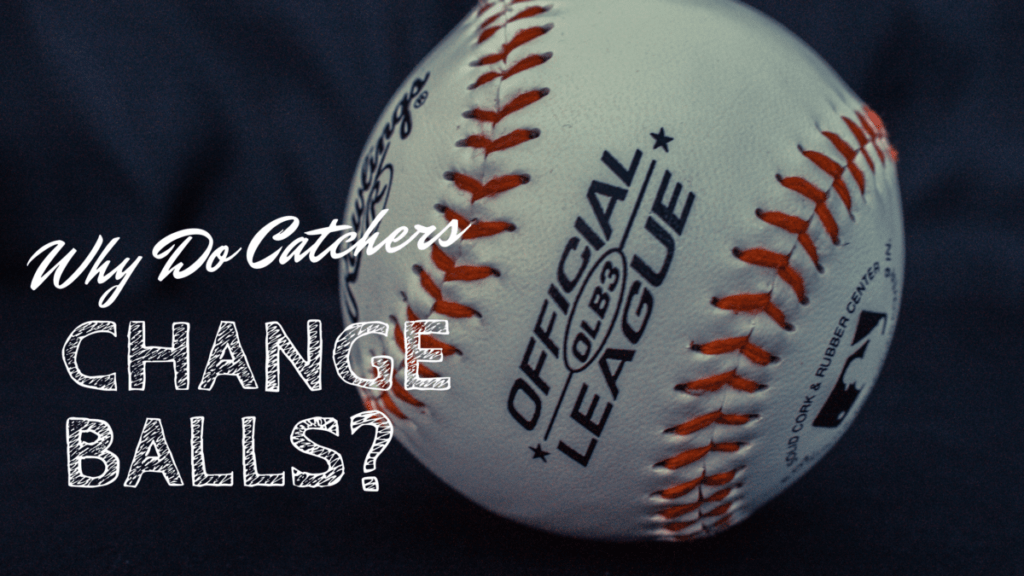 Why Do Catchers Change Balls