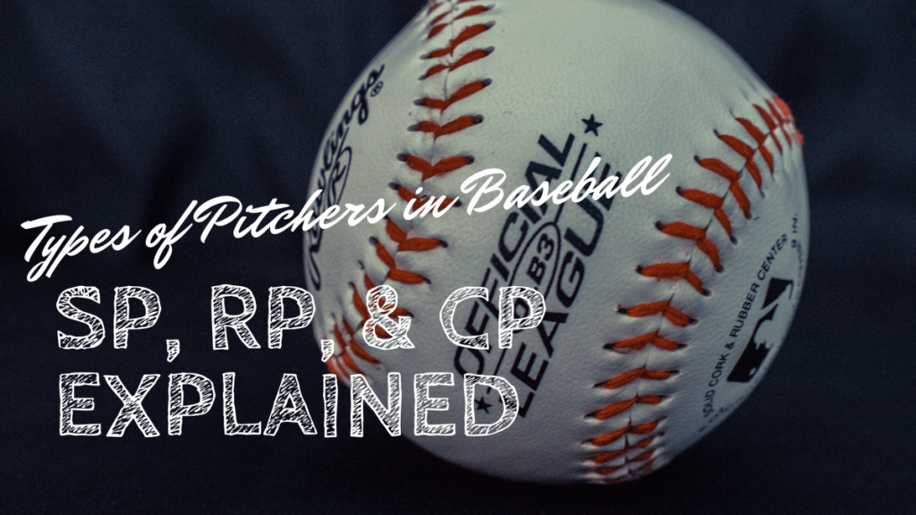 Types of Pitchers in Baseball: SP, RP, CP Explained