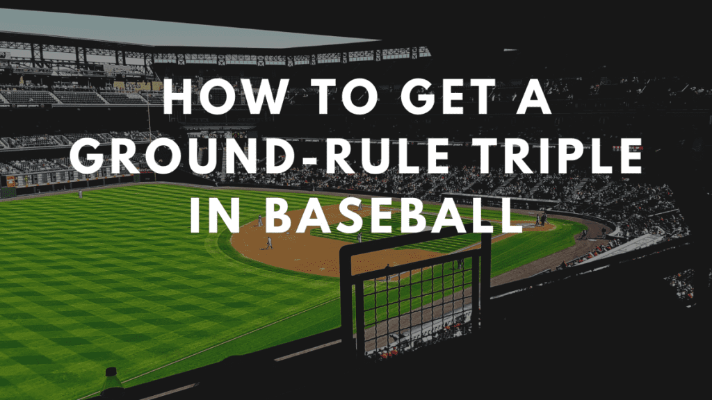 How to Get a Ground-Rule Triple in Baseball